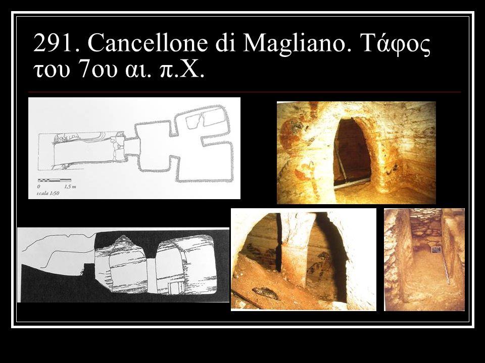 291. Cancellone di Magliano. Τάφος του 7ου αι. π.Χ.