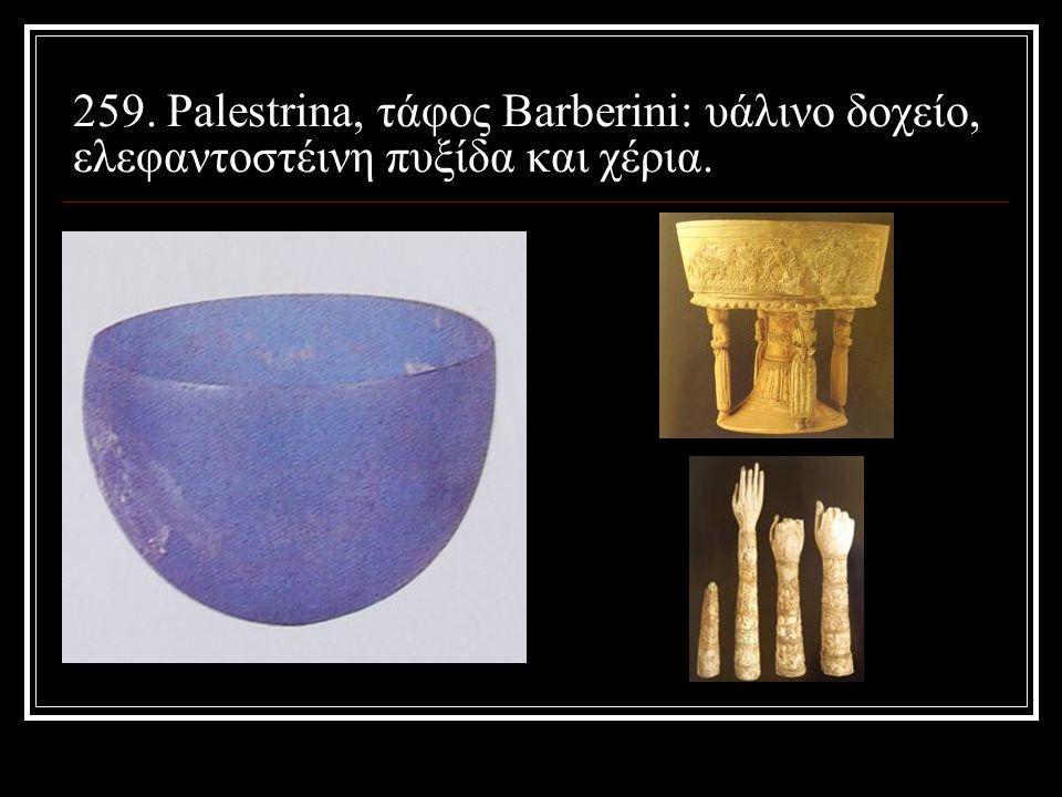 259. Palestrina, τάφος Barberini: υάλινο δοχείο, ελεφαντοστέινη πυξίδα και χέρια.