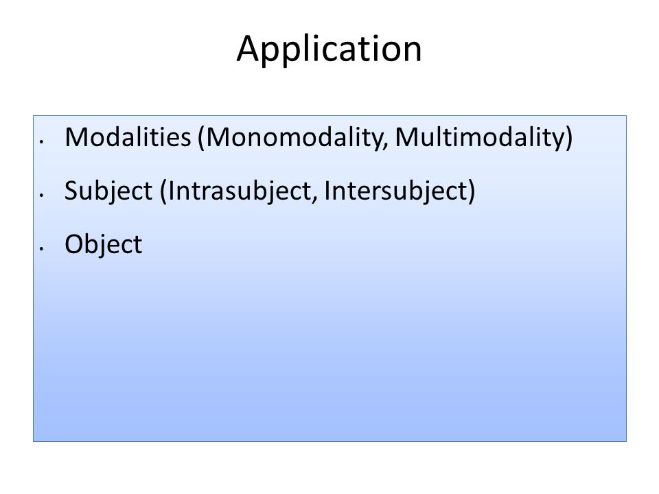 Application Modalities (Monomodality, Multimodality) Subject (Intrasubject, Intersubject) Object
