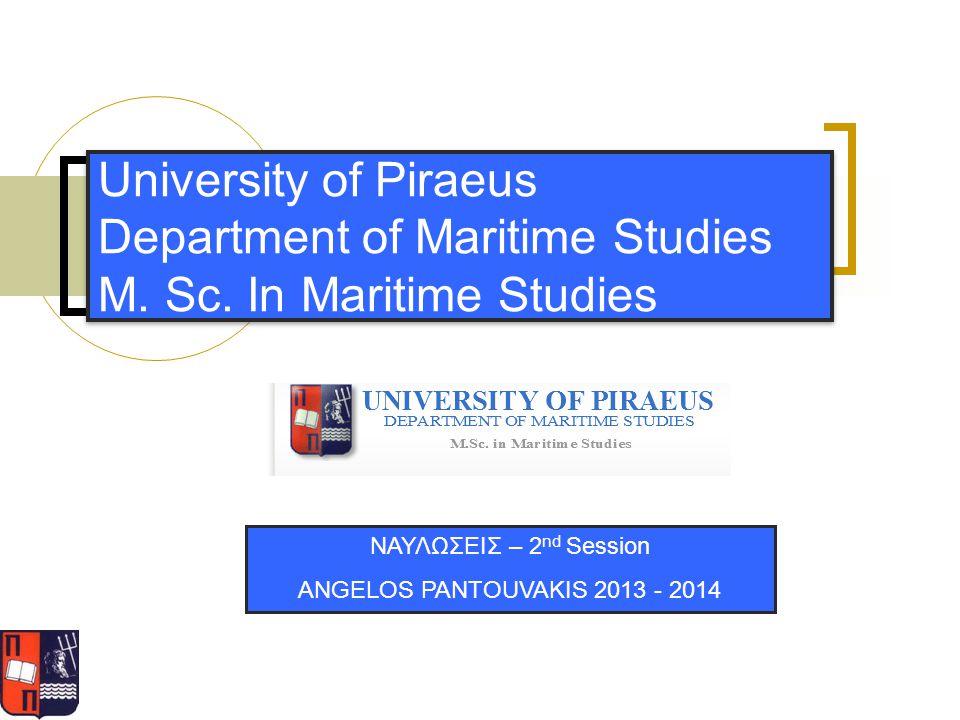 University of Piraeus Department of Maritime Studies M. Sc. In Maritime Studies ΝΑΥΛΩΣΕΙΣ – 2 nd Session ANGELOS PANTOUVAKIS 2013 - 2014