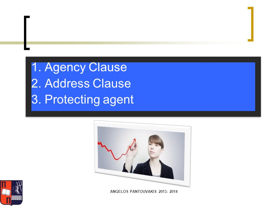 ANGELOS PANTOUVAKIS 2013- 2014 1.Agency Clause 2.