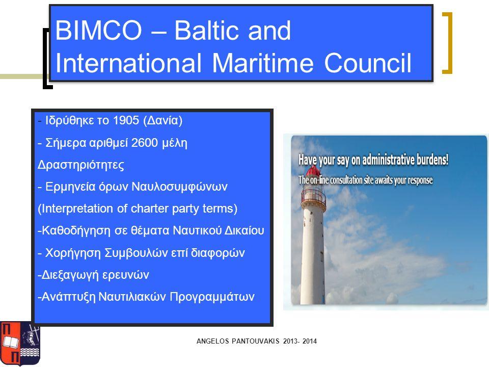 ANGELOS PANTOUVAKIS 2013- 2014 BIMCO – Baltic and International Maritime Council - Ιδρύθηκε το 1905 (Δανία) - Σήμερα αριθμεί 2600 μέλη Δραστηριότητες
