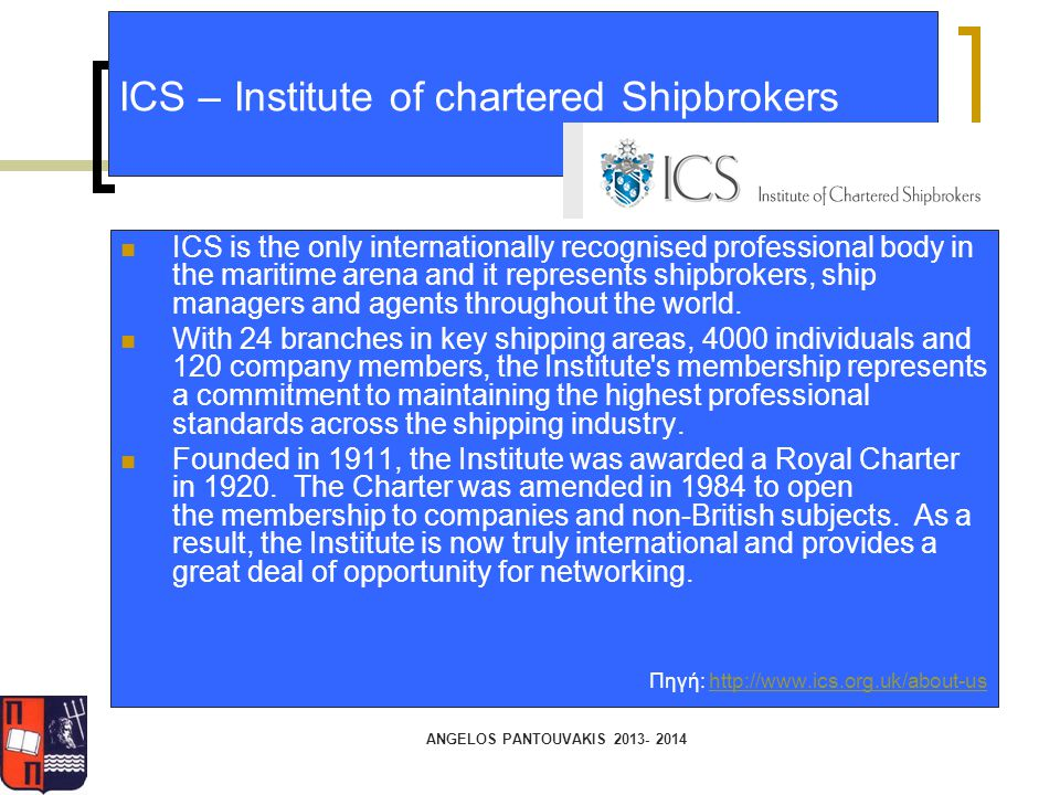 ICS – Institute of chartered Shipbrokers ICS is the only internationally recognised professional body in the maritime arena and it represents shipbrok
