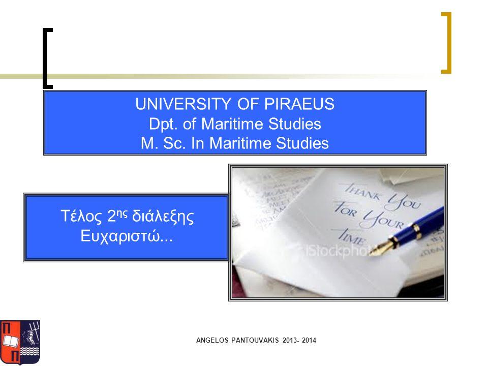 Τέλος 2 ης διάλεξης Ευχαριστώ... ANGELOS PANTOUVAKIS 2013- 2014 UNIVERSITY OF PIRAEUS Dpt. of Maritime Studies M. Sc. In Maritime Studies