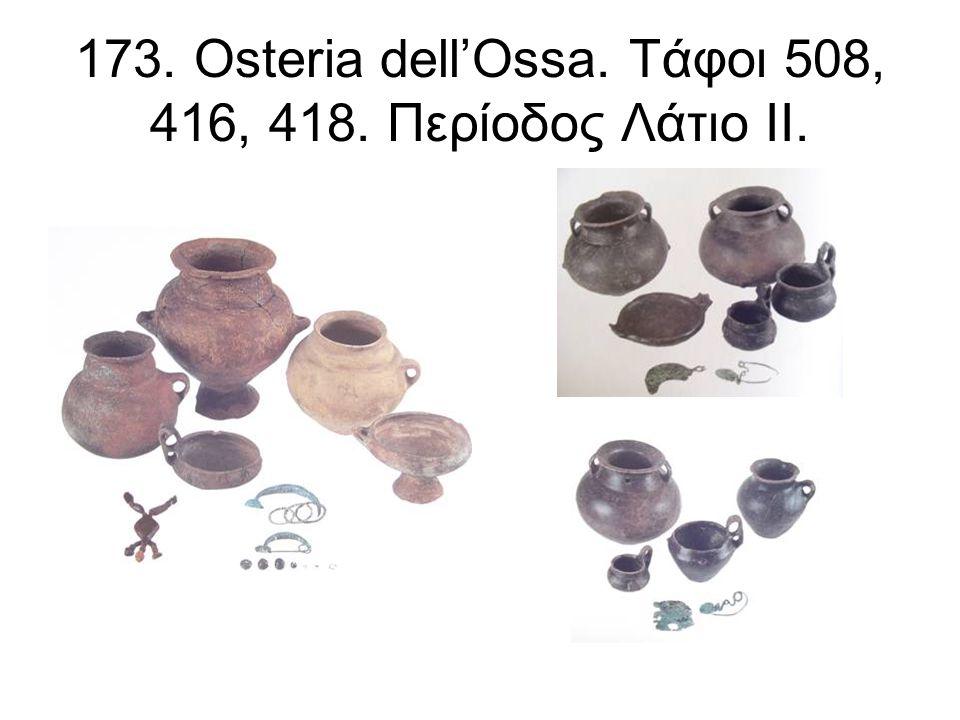 173. Osteria dell'Ossa. Τάφοι 508, 416, 418. Περίοδος Λάτιο ΙΙ.