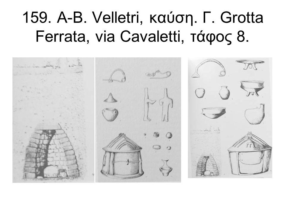 159. Α-Β. Velletri, καύση. Γ. Grotta Ferrata, via Cavaletti, τάφος 8.
