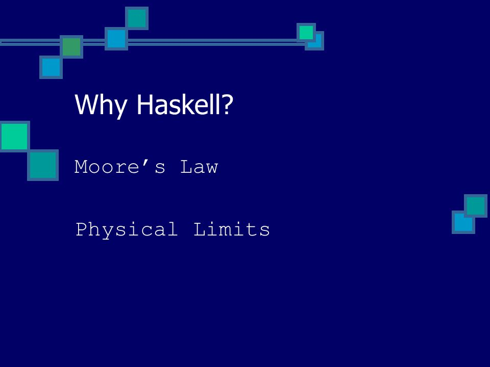 Moore's Law Physical Limits Why Haskell?