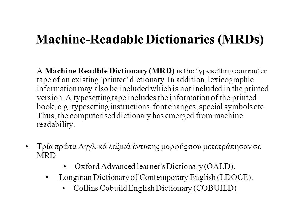 Machine-Readable Dictionaries (MRDs) A Machine Readble Dictionary (MRD) is the typesetting computer tape of an existing `printed' dictionary. In addit