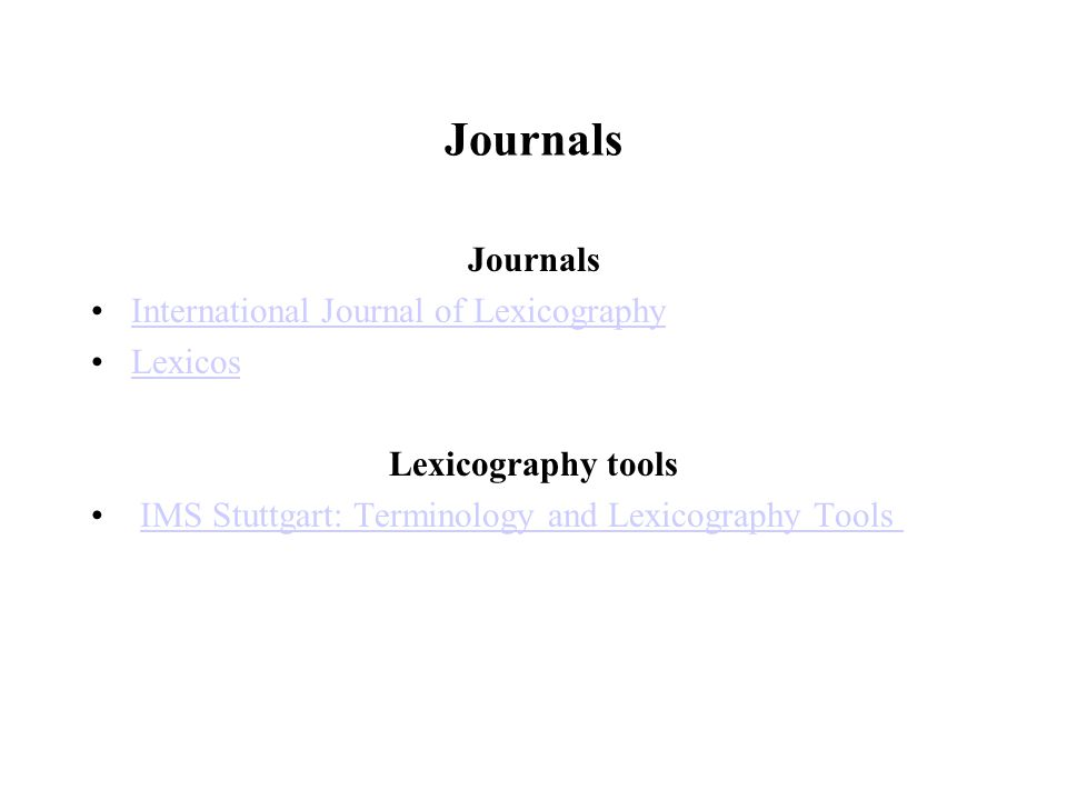 Journals International Journal of Lexicography Lexicos Lexicography tools IMS Stuttgart: Terminology and Lexicography Tools