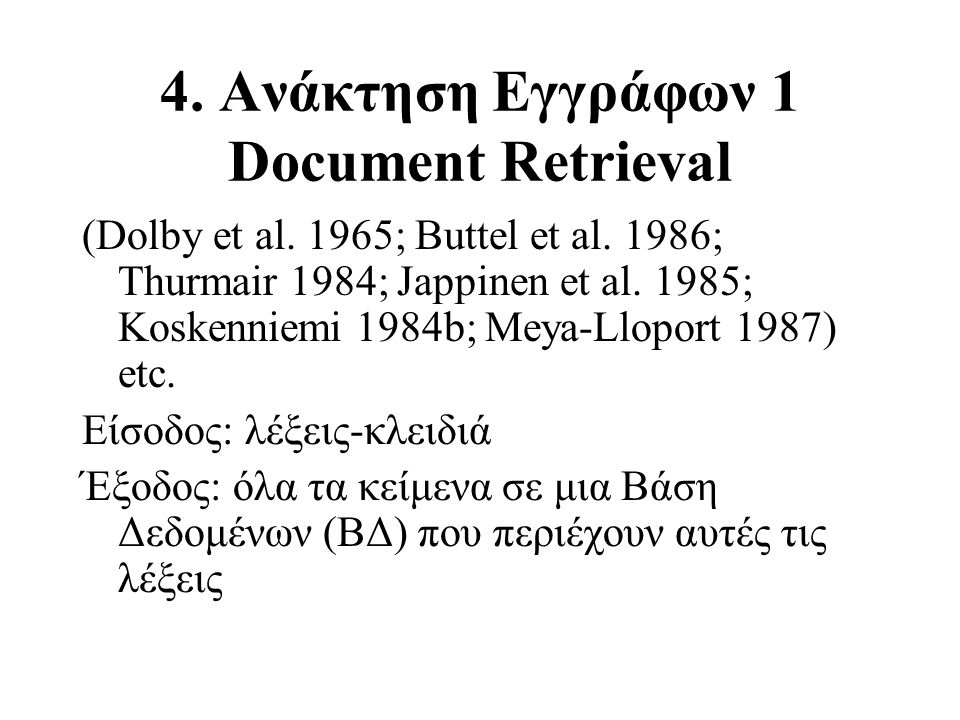 4. Ανάκτηση Εγγράφων 1 Document Retrieval (Dolby et al. 1965; Buttel et al. 1986; Thurmair 1984; Jappinen et al. 1985; Koskenniemi 1984b; Meya-Lloport