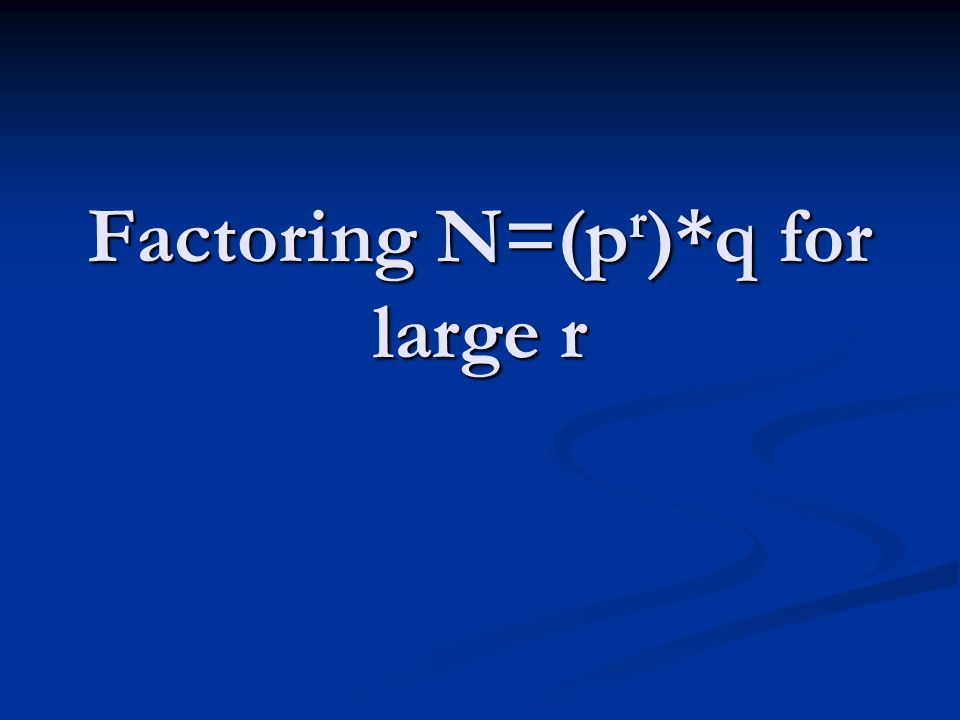 Factoring N=(p r )*q for large r