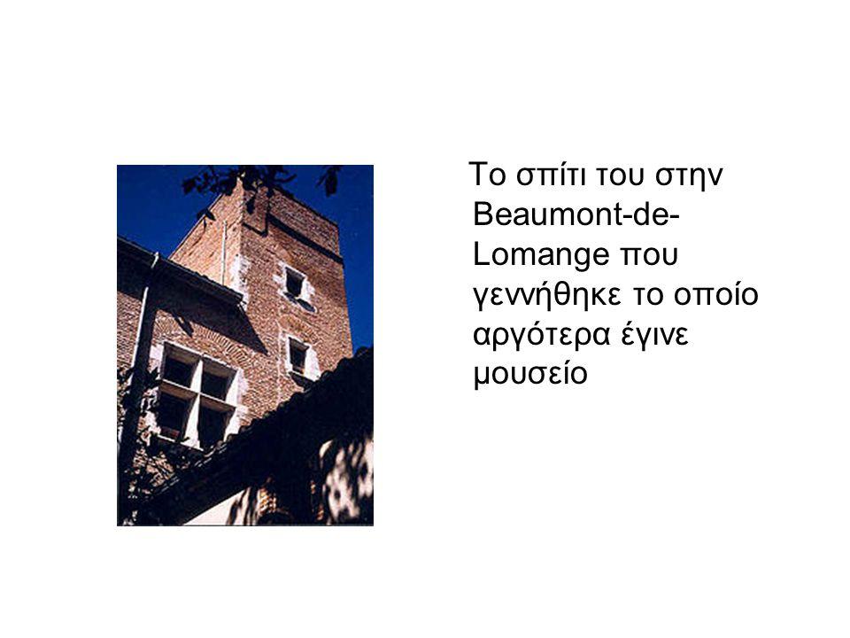Το σπίτι του στην Beaumont-de- Lomange που γεννήθηκε το οποίο αργότερα έγινε μουσείο