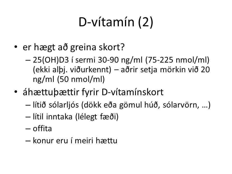 D-vítamín (2) er hægt að greina skort. – 25(OH)D3 í sermi 30-90 ng/ml (75-225 nmol/ml) (ekki alþj.