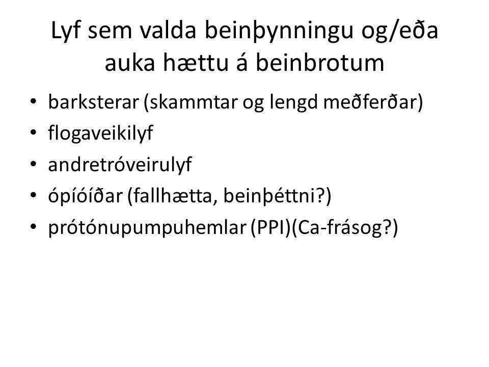 Lyf sem valda beinþynningu og/eða auka hættu á beinbrotum barksterar (skammtar og lengd meðferðar) flogaveikilyf andretróveirulyf ópíóíðar (fallhætta, beinþéttni ) prótónupumpuhemlar (PPI)(Ca-frásog )