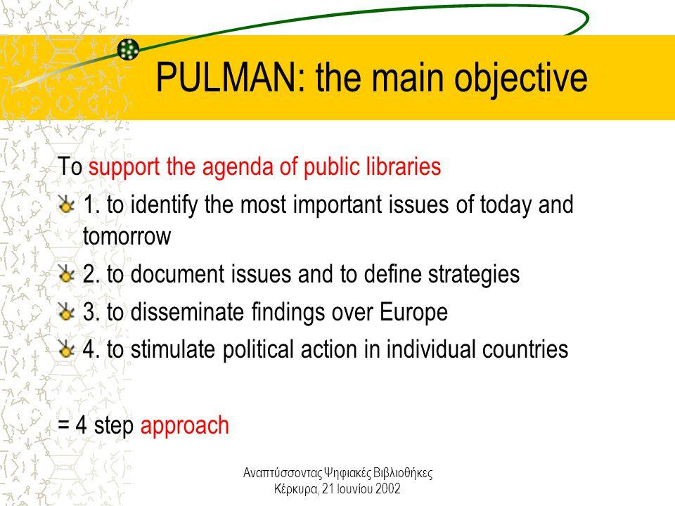 Αναπτύσσοντας Ψηφιακές Βιβλιοθήκες Κέρκυρα, 21 Ιουνίου 2002 PULMAN: the main objective To support the agenda of public libraries 1.