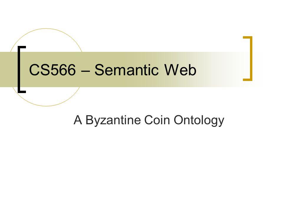 CS566 – Semantic Web A Byzantine Coin Ontology