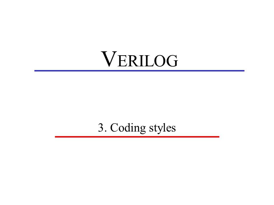 V ERILOG 3. Coding styles