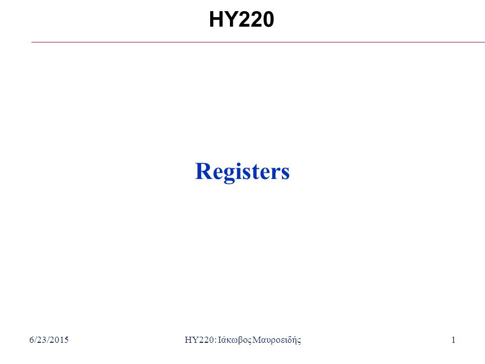 6/23/2015HY220: Ιάκωβος Μαυροειδής1 HY220 Registers