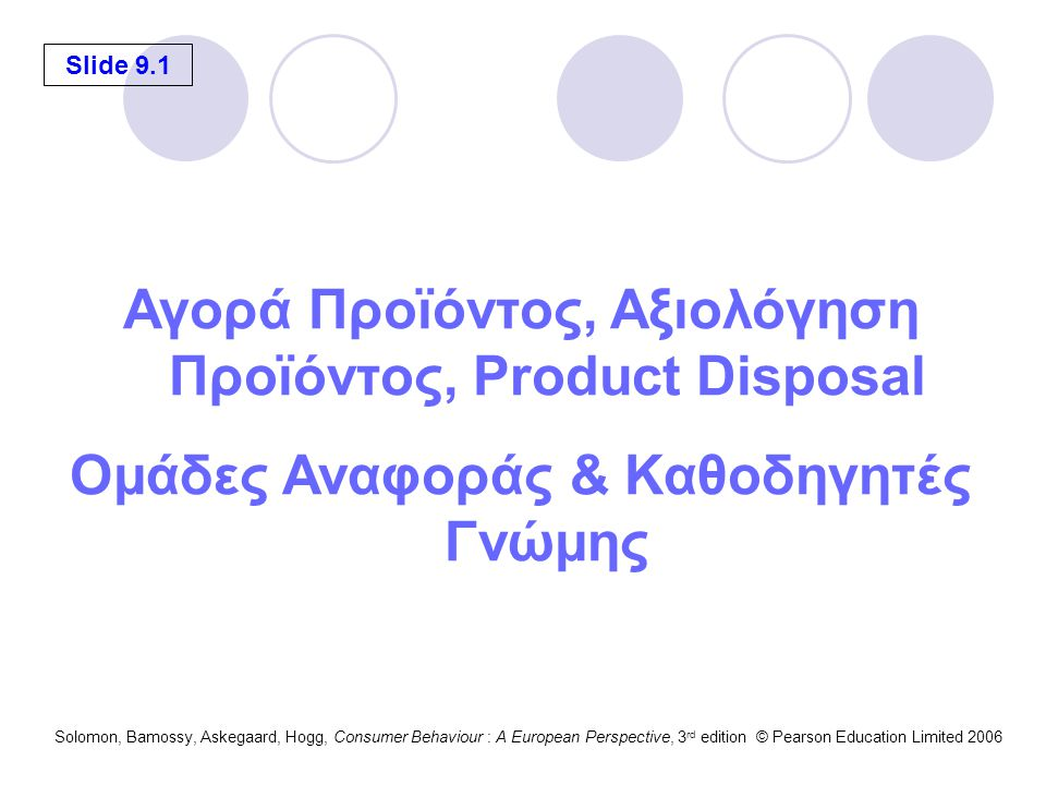Slide 9.12 Solomon, Bamossy, Askegaard, Hogg, Consumer Behaviour : A European Perspective, 3 rd edition © Pearson Education Limited 2006 Consumers' disposal options Figure 9.8 Source: Adapted from Jacob Jacoby, Carol K.