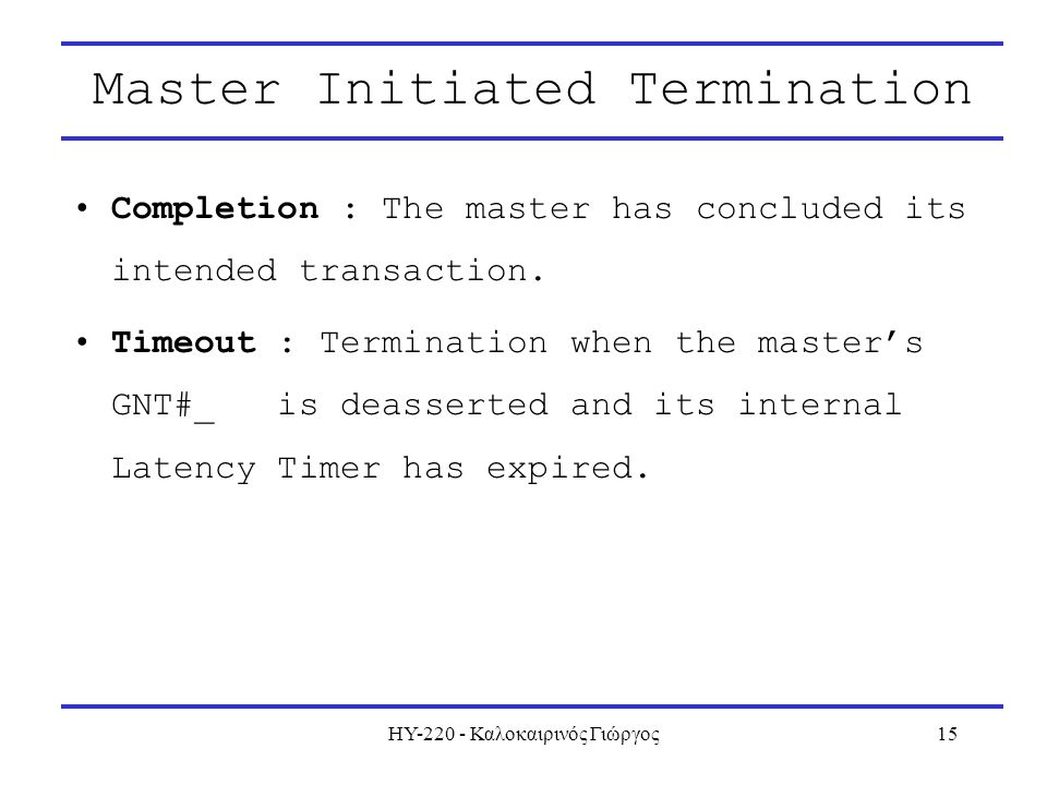 ΗΥ-220 - Καλοκαιρινός Γιώργος15 Master Initiated Termination Completion : The master has concluded its intended transaction.