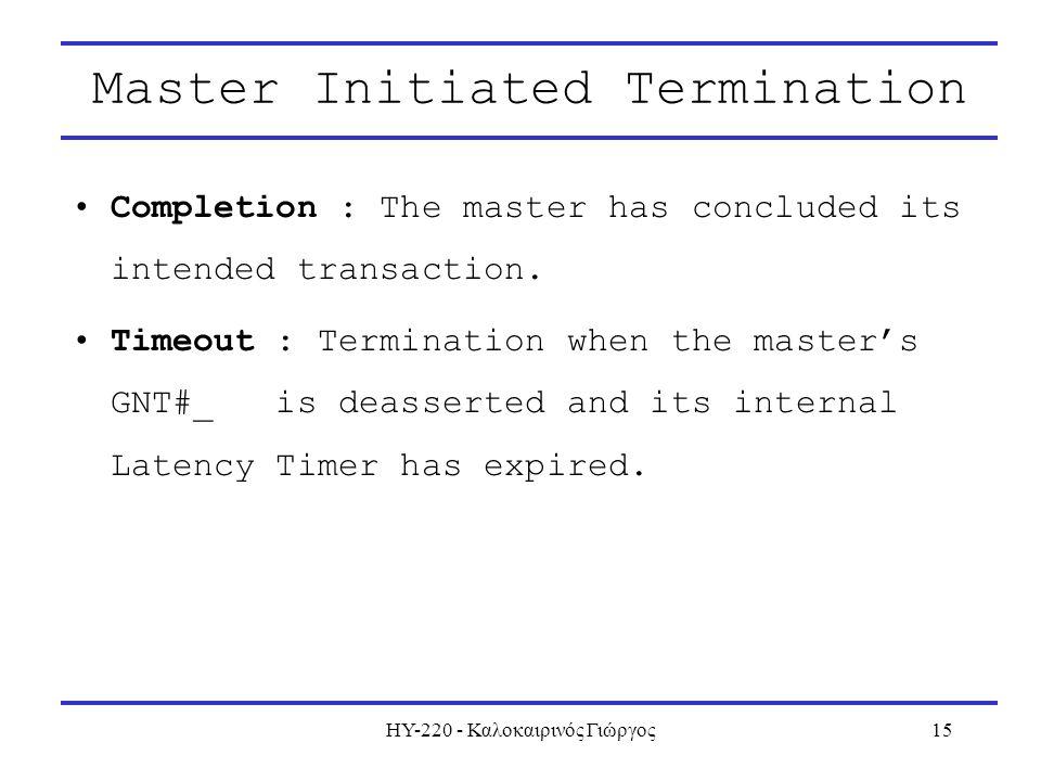 ΗΥ-220 - Καλοκαιρινός Γιώργος15 Master Initiated Termination Completion : The master has concluded its intended transaction. Timeout : Termination whe