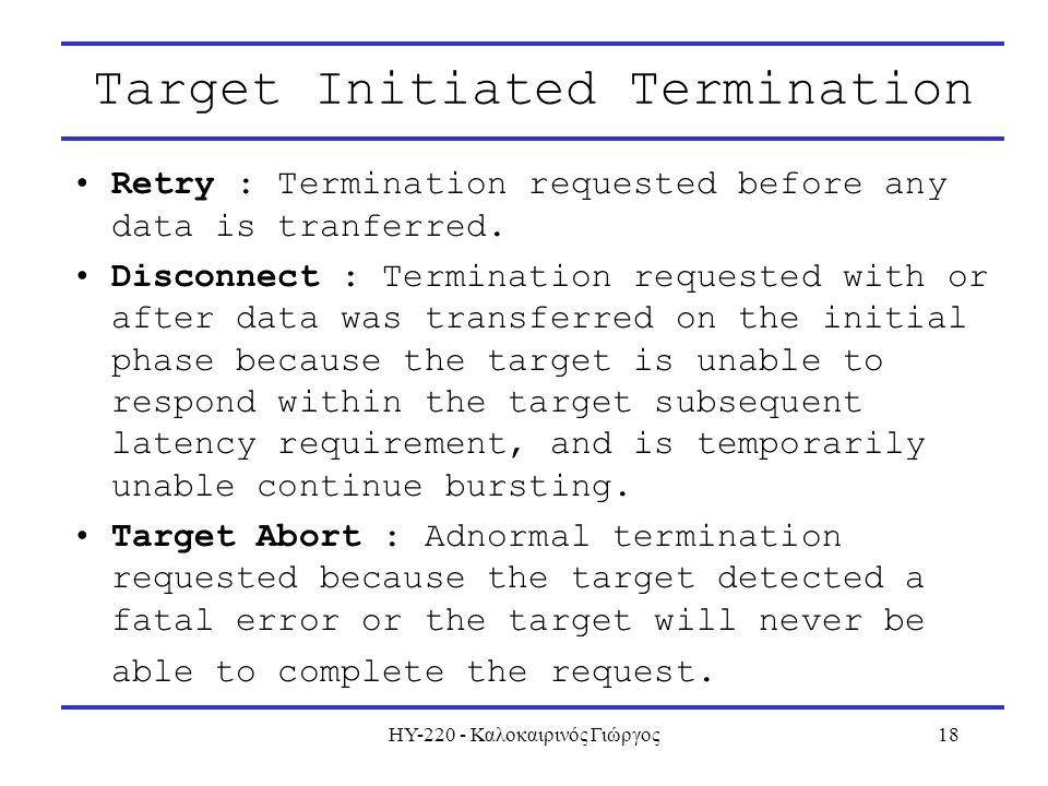 ΗΥ-220 - Καλοκαιρινός Γιώργος18 Target Initiated Termination Retry : Termination requested before any data is tranferred. Disconnect : Termination req