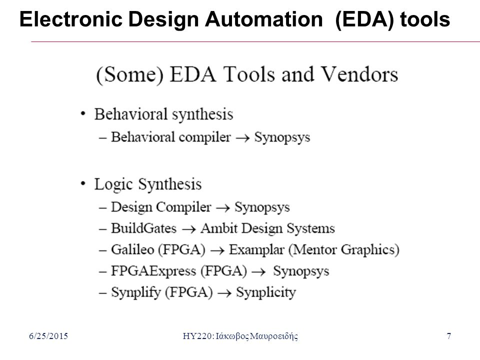 6/25/2015HY220: Ιάκωβος Μαυροειδής7 Electronic Design Automation (EDA) tools