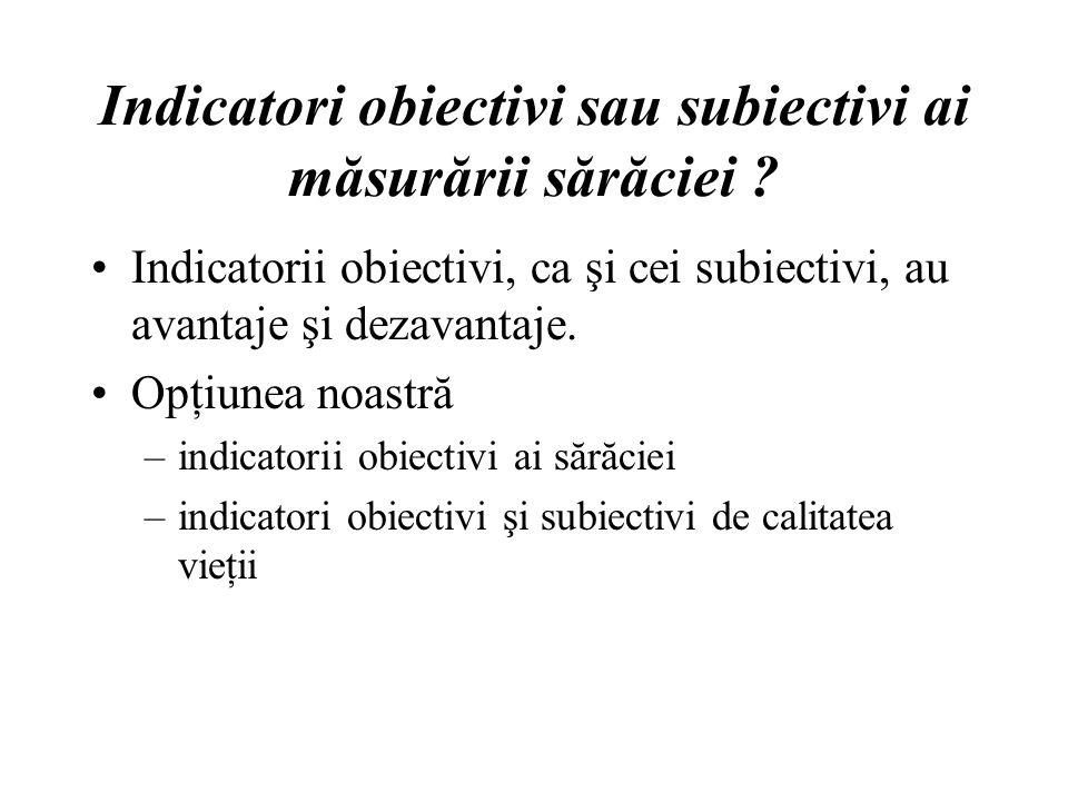 Indicatori obiectivi sau subiectivi ai măsurării sărăciei .