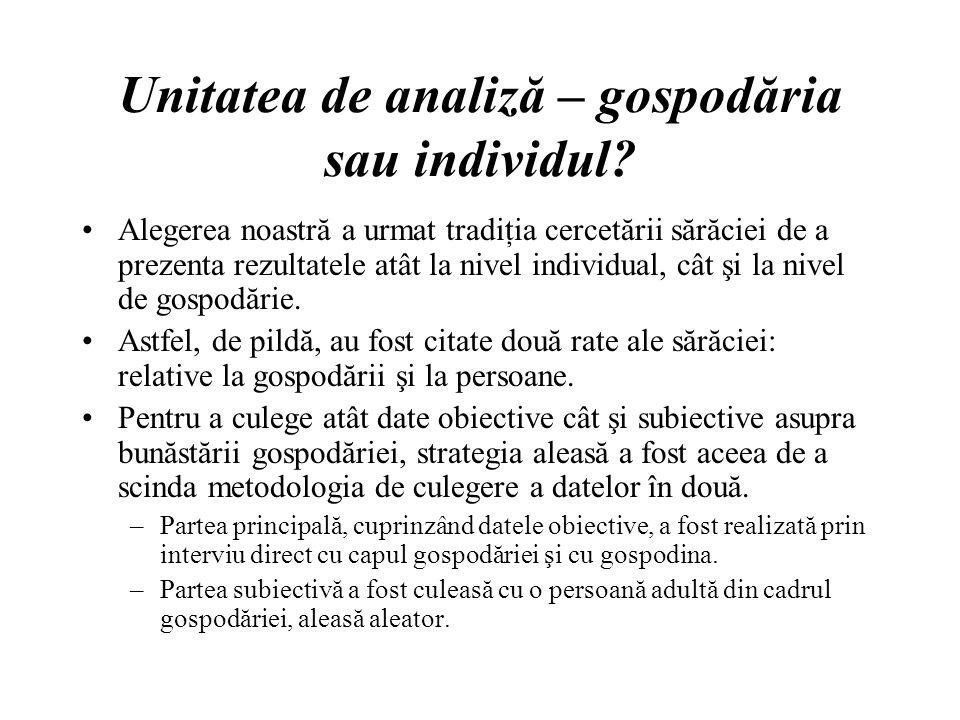 Unitatea de analiză – gospodăria sau individul.