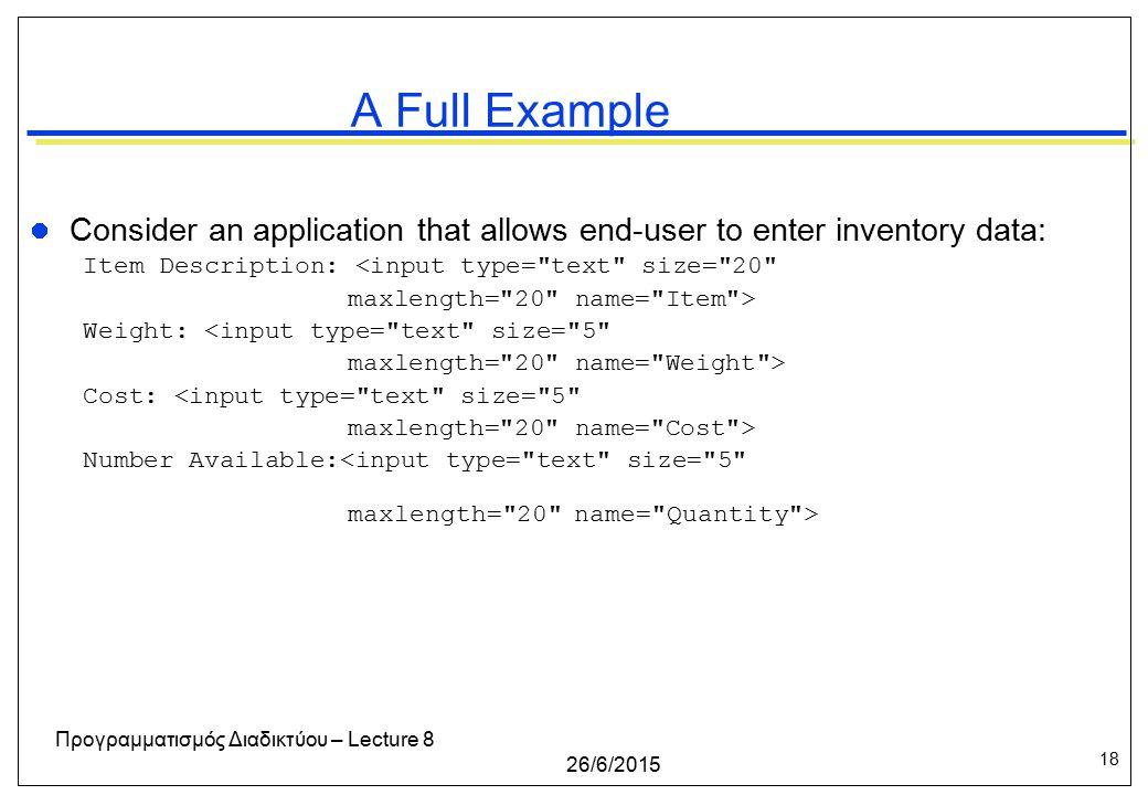18 26/6/2015 Προγραμματισμός Διαδικτύου – Lecture 8 A Full Example Consider an application that allows end-user to enter inventory data: Item Descript