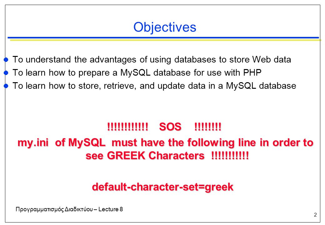 33 26/6/2015 Προγραμματισμός Διαδικτύου – Lecture 8 Updating a Database Record Use SQL UPDATE command when needing to update a database record:  UPDATE Table_name  SET col1=chng_express1,col2=chng_express2,...