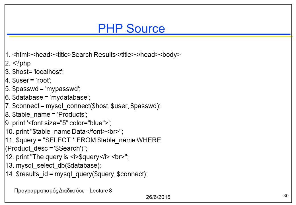 30 26/6/2015 Προγραμματισμός Διαδικτύου – Lecture 8 PHP Source 1.
