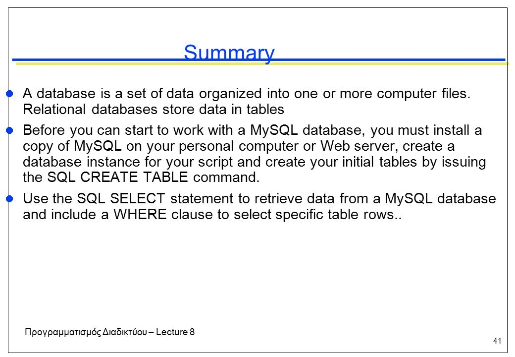 41 Προγραμματισμός Διαδικτύου – Lecture 8 Summary A database is a set of data organized into one or more computer files.