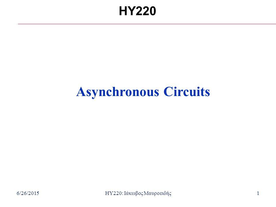 6/26/2015HY220: Ιάκωβος Μαυροειδής1 HY220 Asynchronous Circuits