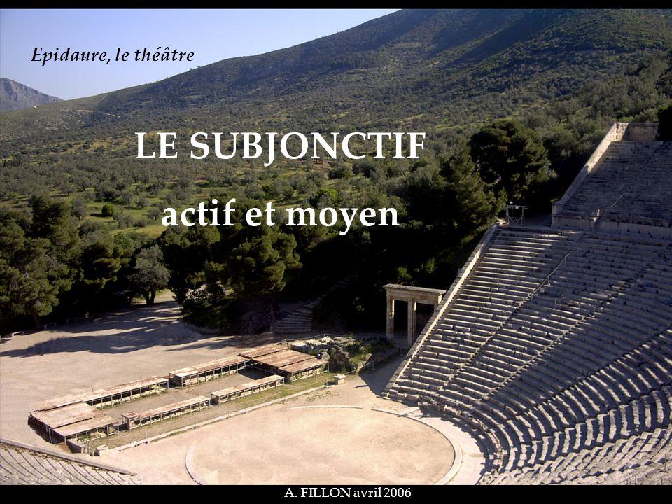 LE SUBJONCTIF actif et moyen A. FILLON avril 2006 Epidaure, le théâtre