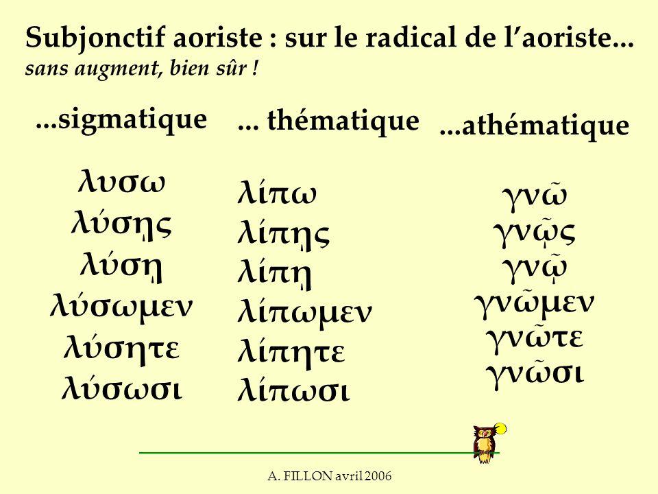 A. FILLON avril 2006 Subjonctif aoriste : sur le radical de l'aoriste...