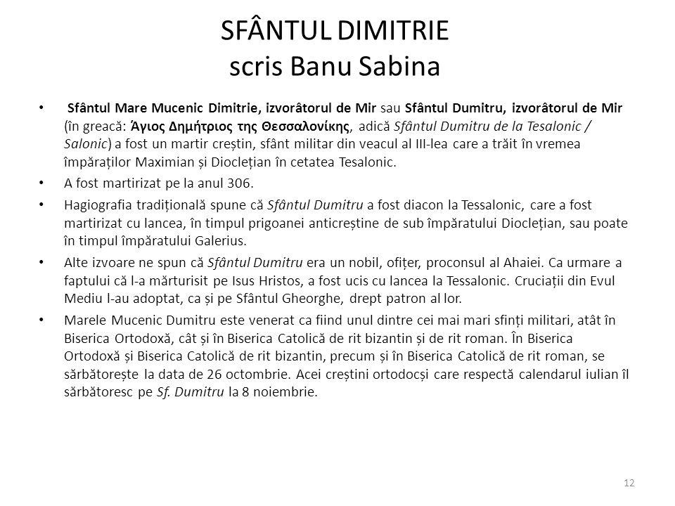 SFÂNTUL DIMITRIE scris Banu Sabina Sfântul Mare Mucenic Dimitrie, izvorâtorul de Mir sau Sfântul Dumitru, izvorâtorul de Mir (în greac ă : Άγιος Δημήτ