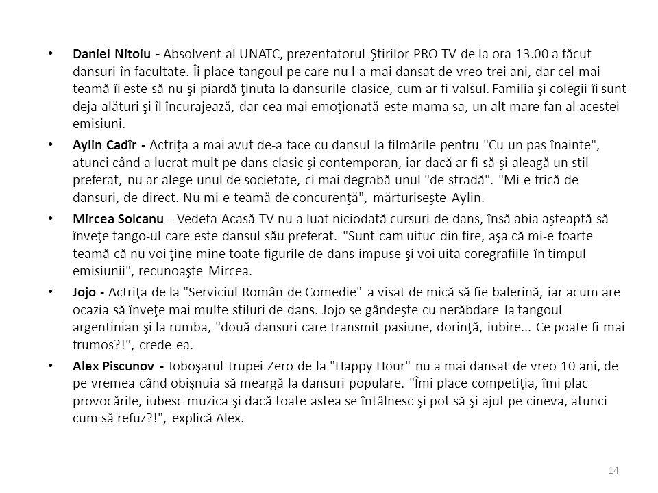 Daniel Nitoiu - Absolvent al UNATC, prezentatorul Ştirilor PRO TV de la ora 13.00 a f ă cut dansuri în facultate. Îi place tangoul pe care nu l-a mai
