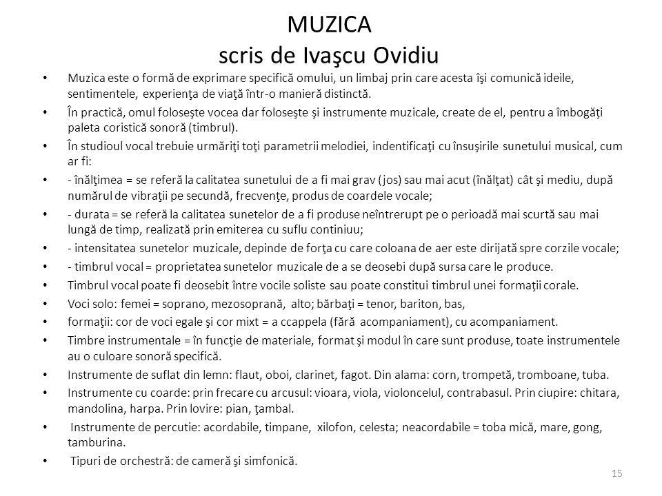 MUZICA scris de Ivaşcu Ovidiu Muzica este o form ă de exprimare specific ă omului, un limbaj prin care acesta îşi comunic ă ideile, sentimentele, experienţa de viaţ ă într-o manier ă distinct ă.