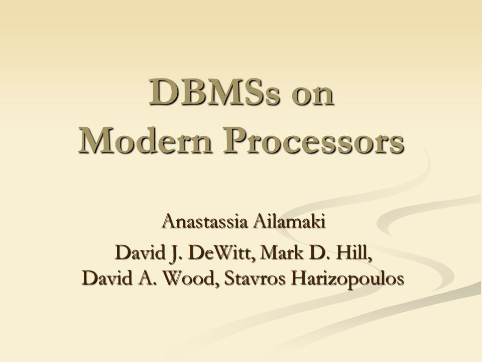 DBMSs on Modern Processors Anastassia Ailamaki David J.