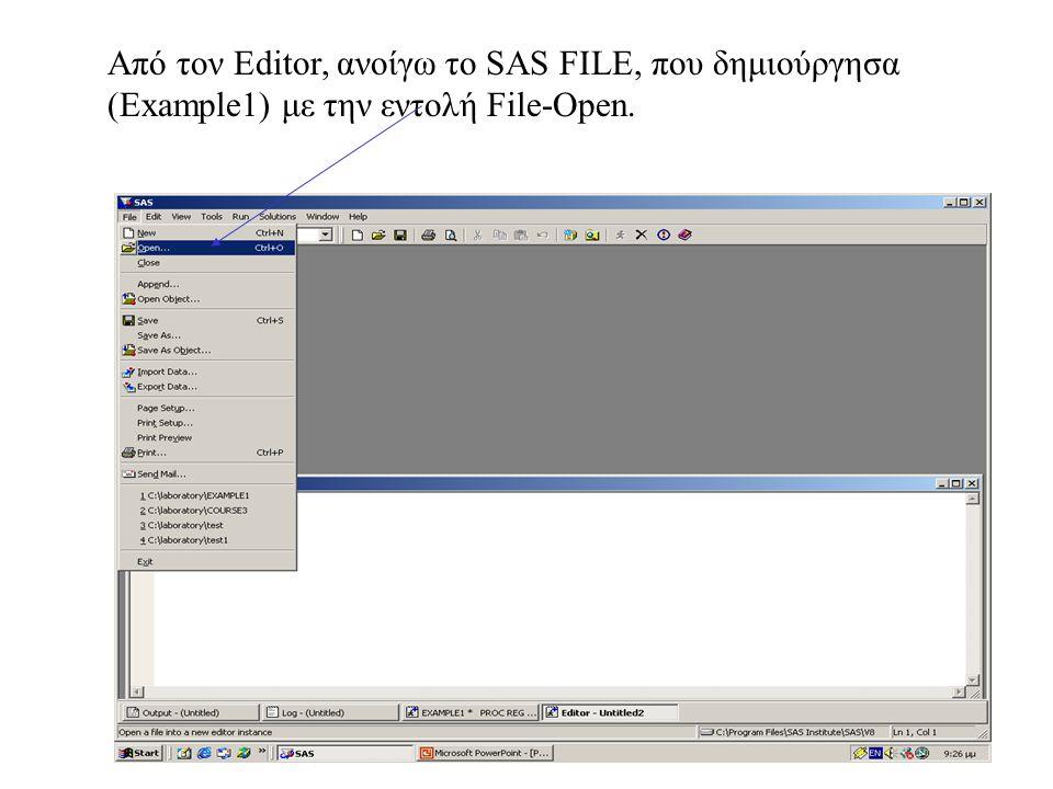 Από τον Editor, ανοίγω το SAS FILE, που δημιούργησα (Example1) με την εντολή File-Open.