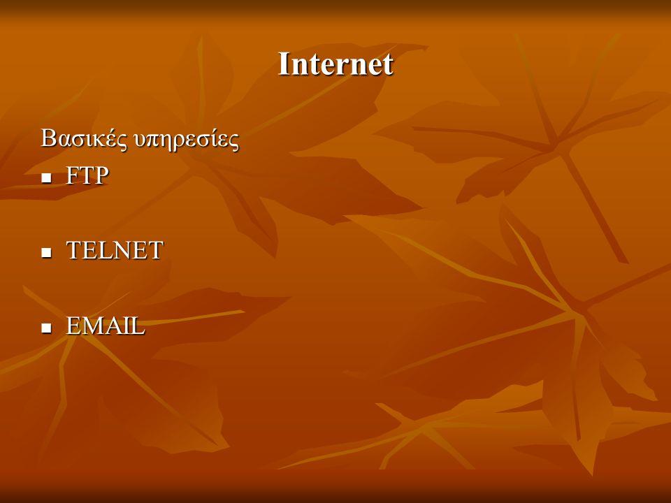 Internet Βασικές υπηρεσίες FTP FTP TELNET TELNET EMAIL EMAIL