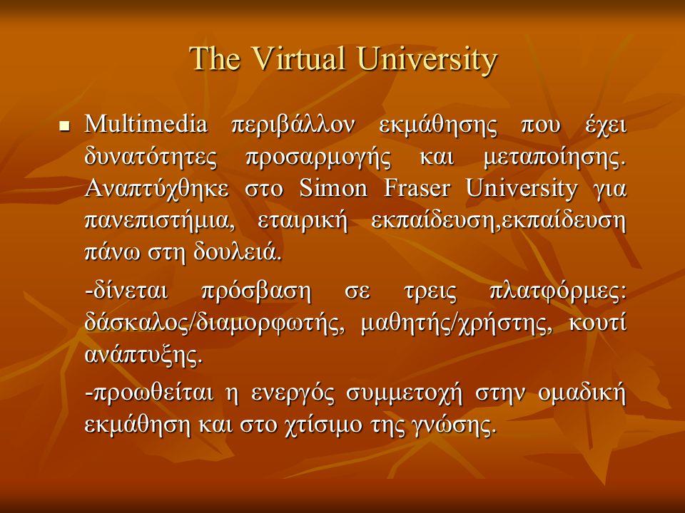 The Virtual University Multimedia περιβάλλον εκμάθησης που έχει δυνατότητες προσαρμογής και μεταποίησης. Αναπτύχθηκε στο Simon Fraser University για π
