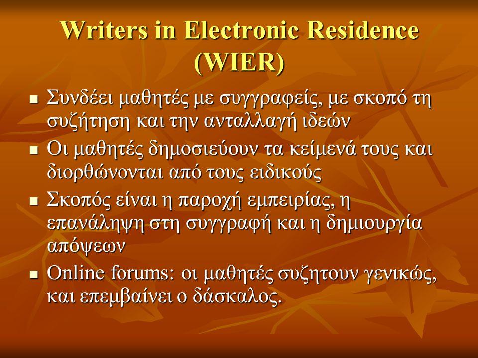 Writers in Electronic Residence (WIER) Συνδέει μαθητές με συγγραφείς, με σκοπό τη συζήτηση και την ανταλλαγή ιδεών Συνδέει μαθητές με συγγραφείς, με σ