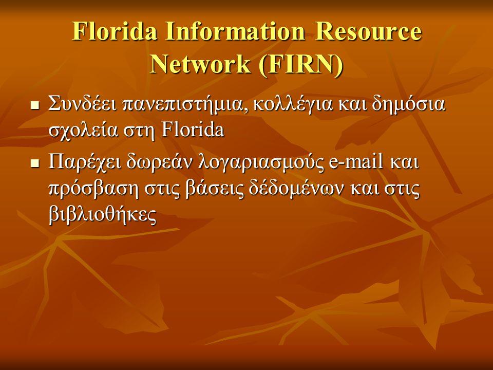 Florida Information Resource Network (FIRN) Συνδέει πανεπιστήμια, κολλέγια και δημόσια σχολεία στη Florida Συνδέει πανεπιστήμια, κολλέγια και δημόσια