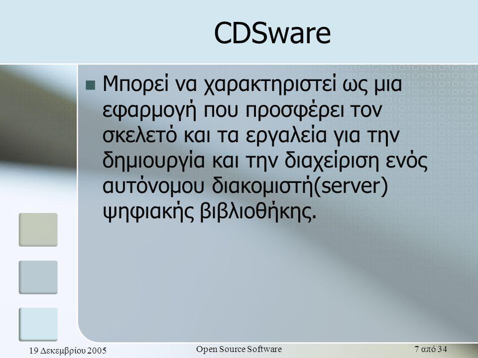 19 Δεκεμβρίου 2005 Open Source Software7 από 34 CDSware Μπορεί να χαρακτηριστεί ως μια εφαρμογή που προσφέρει τον σκελετό και τα εργαλεία για την δημι