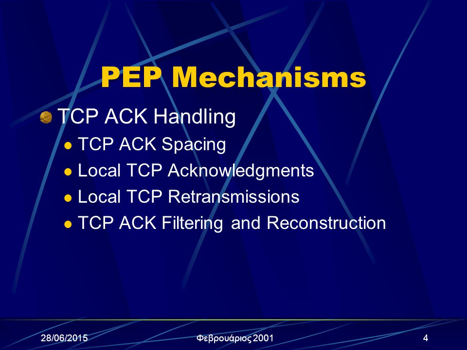 28/06/2015Φεβρουάριος 20015 PEP Mechanisms (συνέχεια) Tunneling Compression Handling Periods of Link Disconnection with TCP Priority-based Multiplexing Protocol Booster Mechanisms