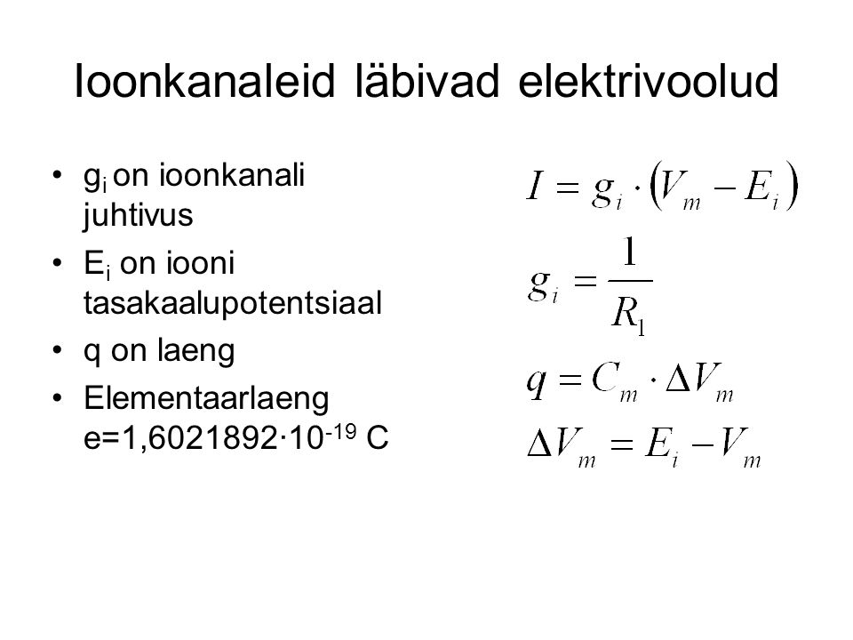 Ioonkanaleid läbivad elektrivoolud g i on ioonkanali juhtivus E i on iooni tasakaalupotentsiaal q on laeng Elementaarlaeng e=1,6021892·10 -19 C