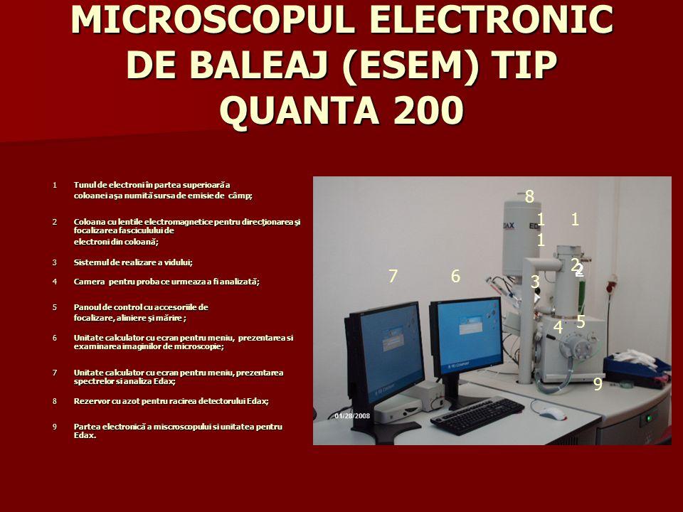 MICROSCOPUL ELECTRONIC DE BALEAJ (ESEM) TIP QUANTA 200 1 1 2 2 2 3 4 5 67 9 81 Tunul de electroni în partea superioară a coloanei aşa numită sursa de