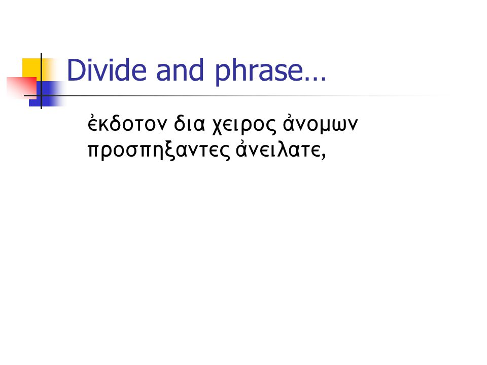 Divide and phrase… ejkdoton dia ceiroV ajnomwn prosphxanteV ajneilate,